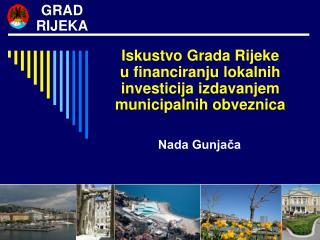 Iskustvo Grada Rijeke  u financiranju lokalnih investicija izdavanjem municipalnih obveznica