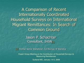 Jason P. Schachter Consultant, IHSN [1] [1] Former Senior Statistician, ILO Bureau of Statistics