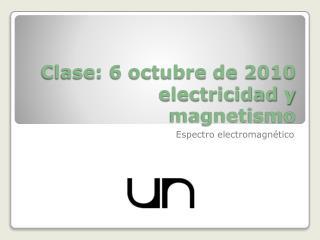 Clase: 6 octubre de 2010 electricidad y magnetismo