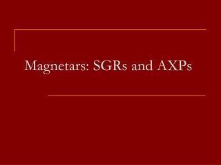 Magnetars: SGRs and AXPs