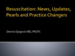 Resuscitation: News, Updates, Pearls and Practice Changers