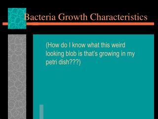 Bacteria Growth Characteristics