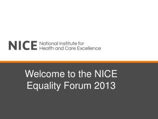 Welcome to the NICE Equality Forum 2013