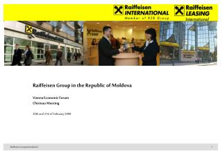 Raiffeisen Group in the Republic of Moldova Vienna Economic Forum Chisinau Meeting