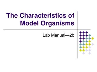 The Characteristics of Model Organisms