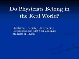 Do Physicists Belong in the Real World?