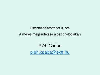 Pszichológiatörténet 3. óra   A mérés megszületése a pszichológiában