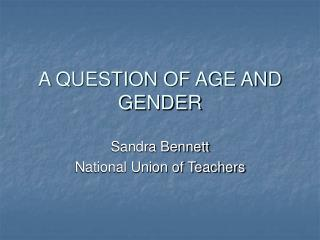 A QUESTION OF AGE AND GENDER