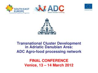Transnational Cluster Development in Adriatic  Danubian  Area:  ADC Agro-food processing network