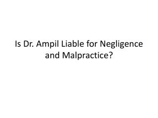 Is Dr. Ampil Liable for Negligence and Malpractice?