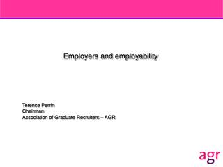Employers and employability Terence Perrin Chairman  Association of Graduate Recruiters – AGR