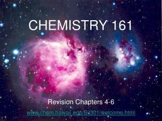 CHEMISTRY 161 Revision Chapters 4-6 chem.hawaii/Bil301/welcome.html