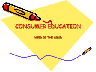 CONSUMER EDUCATION NEED OF THE HOUR