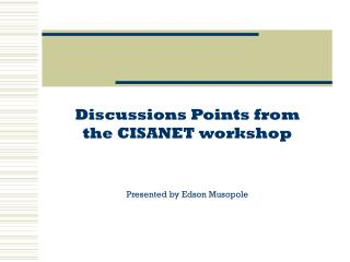 Discussions Points from the CISANET workshop  Presented by Edson Musopole