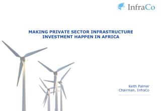 MAKING PRIVATE SECTOR INFRASTRUCTURE INVESTMENT HAPPEN IN AFRICA