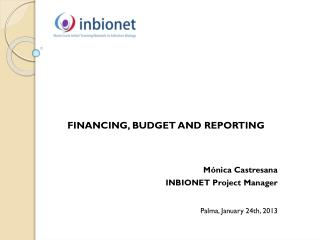 FINANCING,  BUDGET AND REPORTING Mónica  Castresana INBIONET Project Manager