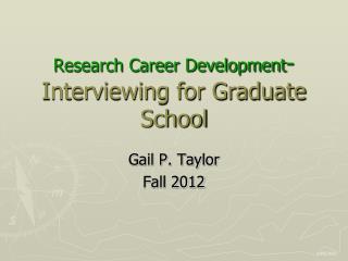 Research Career Development -  Interviewing for Graduate School
