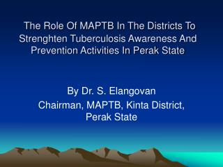 By Dr. S. Elangovan Chairman, MAPTB, Kinta District, Perak State