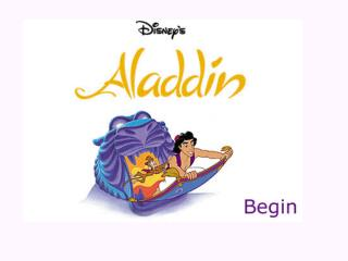 Long ago, in a faraway land called Agrabah,  there lived a poor orphan named Aladdin.