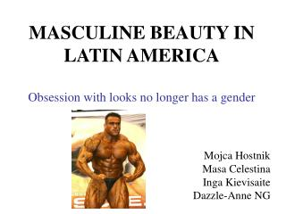 MASCULINE BEAUTY IN LATIN AMERICA Obsession with looks no longer has a gender