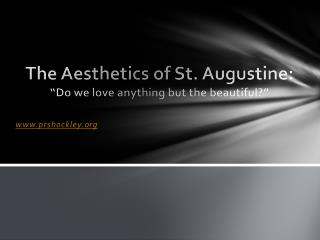 "The Aesthetics of St. Augustine: ""Do we love anything but the beautiful?"""