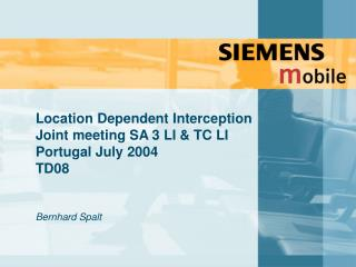 Location Dependent Interception Joint meeting SA 3 LI & TC LI  Portugal July 2004  TD08