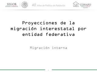 Proyecciones de la migración interestatal por entidad federativa