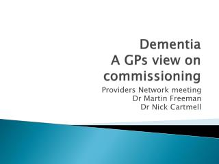 Dementia A GPs view on commissioning