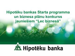 """Hipotēku bankas Starta programma un biznesa plānu konkurss jauniešiem """"Lec biznesā"""""""