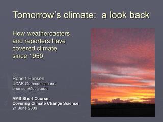 Robert Henson UCAR Communications bhenson@ucar AMS Short Course: