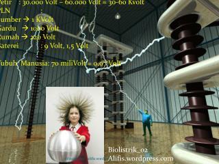Petir: 30.000 Volt – 60.000 Volt = 30-60 Kvolt PLN:  Sumber   1 KVolt Gardu    1000 Volt