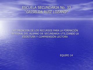 """ESCUELA SECUNDARIA No. 33                                """"GRISELDA RUIZ LOZANO"""""""