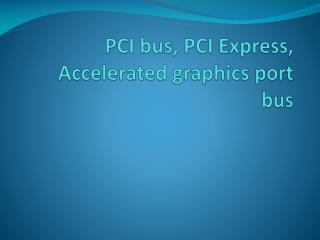 PCI bus, PCI Express, Accelerated graphics port bus
