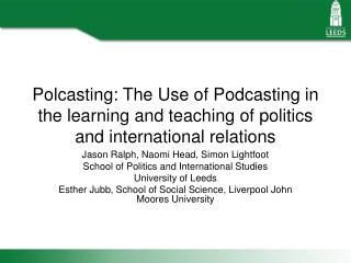 Polcasting: The Use of Podcasting in the learning and teaching of politics and international relations