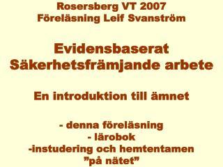 En sammanfattande modell: (se nätet phs.ki.se/csp lectures eller  boken)