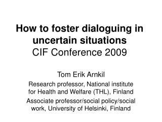 How to foster dialoguing in uncertain situations CIF Conference 2009