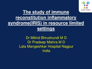 The study of immune reconstitution inflammatory syndrome(IRIS) in resource limited settings