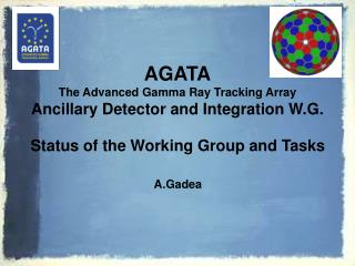 AGATA The Advanced Gamma Ray Tracking Array Ancillary Detector and Integration W.G.