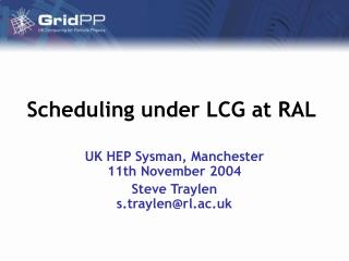 Scheduling under LCG at RAL
