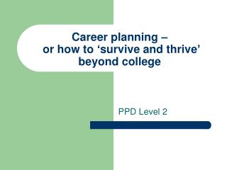 Career planning –  or how to 'survive and thrive' beyond college