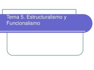 Tema 5. Estructuralismo y Funcionalismo