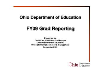 Ohio Department of Education FY09 Grad Reporting Presented by: David Ehle, EMIS Data/QA Manager
