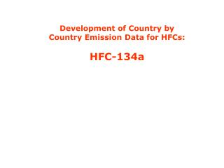Development of Country by Country Emission Data for HFCs: HFC-134a