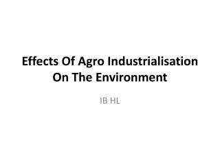 Effects Of Agro Industrialisation On The Environment