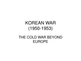 KOREAN WAR 1950-1953