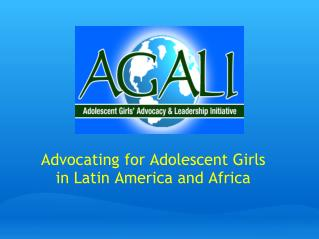Advocating for Adolescent Girls in Latin America and Africa