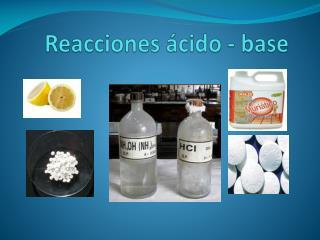 Reacciones ácido - base