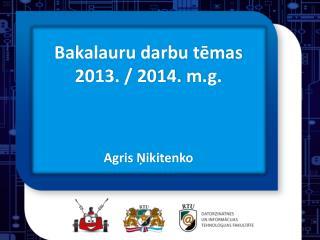 Bakalauru darbu tēmas 2013. / 2014.  m.g .