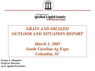GRAIN AND OILSEED OUTLOOK AND SITUATION REPORT March 1, 2005 South Carolina Ag Expo Columbia, SC