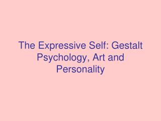 The Expressive Self: Gestalt Psychology, Art and Personality